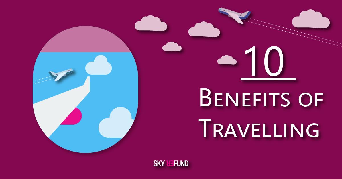 10 Benefits Of Travelling Skyrefund