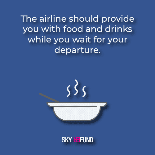 You have the right to food and drinks for the duration of your wait.