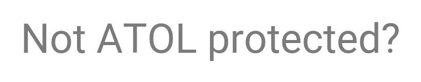 "A string of text saying ""Not ATOL protected?"""